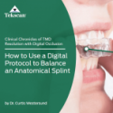 How to Use a Digital Protocol to Balance an Anatomical Splint